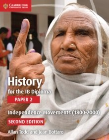 History for the IB Diploma Paper 2 Independence Movements (1800-2000) by Allan Todd, Jean Bottaro