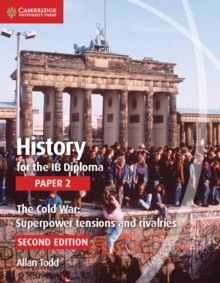 History for the IB Diploma Paper 2 The Cold War: : Superpower Tensions and Rivalries by Allan Todd