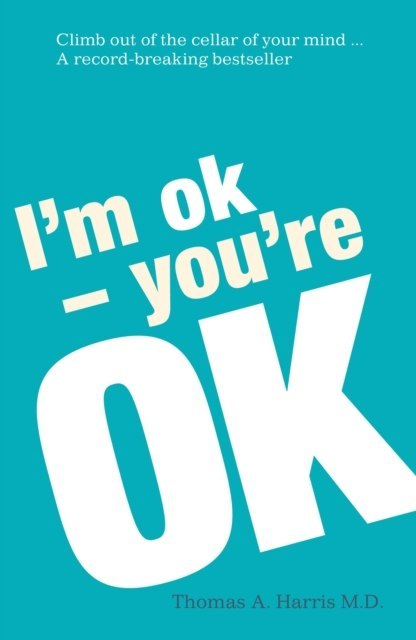 I'm Ok, You're Ok by Thomas A. Harris