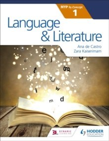 Language and Literature for the IB MYP 1 by Zara Kaiserimam, Ana de Castro