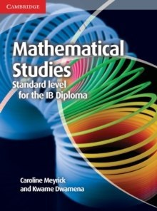 Mathematical Studies Standard Level for the IB Diploma Coursebook by Caroline Meyrick, Kwame Dwamena