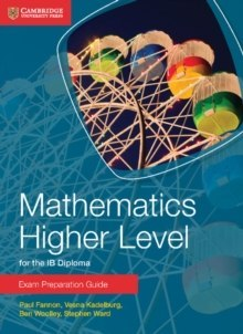 Mathematics Higher Level for the IB Diploma Exam Preparation Guide by Paul Fannon, Vesna Kadelburg, Ben Woolley, Stephen Ward