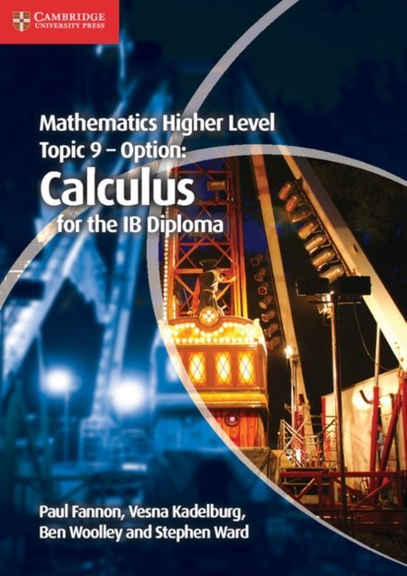 Mathematics Higher Level for the IB Diploma Option Topic 9 Calculus by Paul Fannon, Vesna Kadelburg, Ben Woolley, Stephen Ward