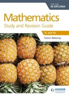 Mathematics for the IB Diploma Study and Revision Guide : Sl and Hl by Ferenc Beleznay
