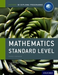 Oxford IB Diploma Programme: Mathematics Standard Level Course Companion by Paul La Rondie, Ed Kemp, Laurie Buchanan