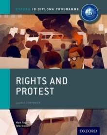 Oxford IB Diploma Programme: Rights and Protest Course Companion by Peter Clinton, Mark Rogers