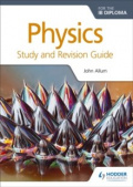Physics for the IB Diploma Study and Revision Guide by John Allum