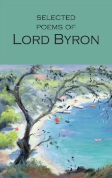 Selected Poems of Lord Byron : Including Don Juan and Other Poems by Lord Byron
