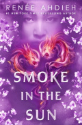 Smoke in the Sun by Renee Ahdieh