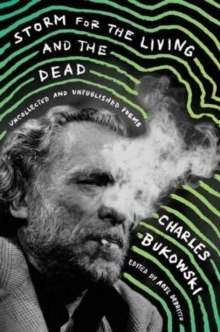 Storm for the Living and the Dead : Uncollected and Unpublished Poems by Charles Bukowski