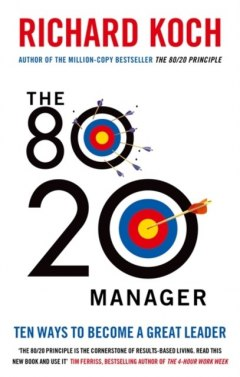 The 80/20 Manager : Ten ways to become a great leader by Richard Koch