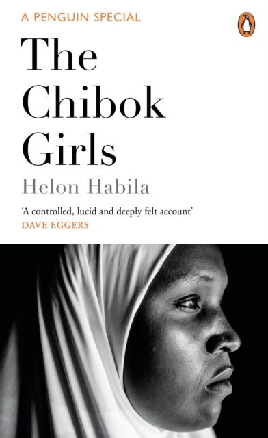 The Chibok Girls : The Boko Haram Kidnappings & Islamic Militancy in Nigeria by Helon Habila