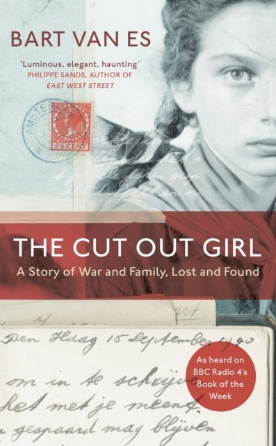 The Cut Out Girl : A Story of War and Family, Lost and Found by Bart van Es