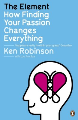 The Element : How Finding Your Passion Changes Everything by Sir Ken Robinson, Lou Aronica