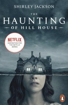 The Haunting of Hill House : Now the Inspiration for a New Netflix Original Series by Shirley Jackson