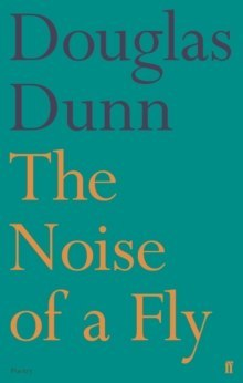 The Noise of a Fly by Douglas Dunn