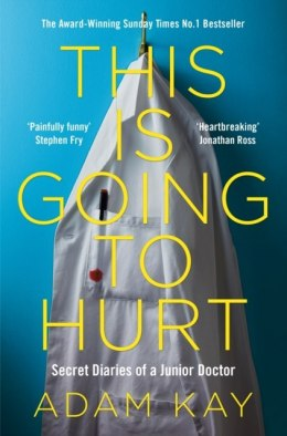 This is Going to Hurt : Secret Diaries of a Junior Doctor by Adam Kay