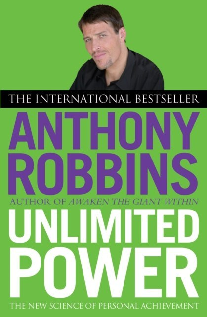 Unlimited Power : The New Science of Personal Achievement by Tony Robbins