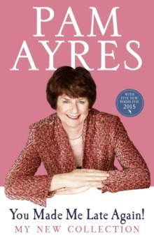 You Made Me Late Again! : My New Collection by Pam Ayres