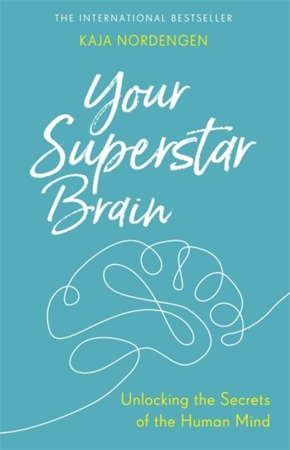 Your Superstar Brain : Unlocking the Secrets of the Human Mind by Kaja Nordengen