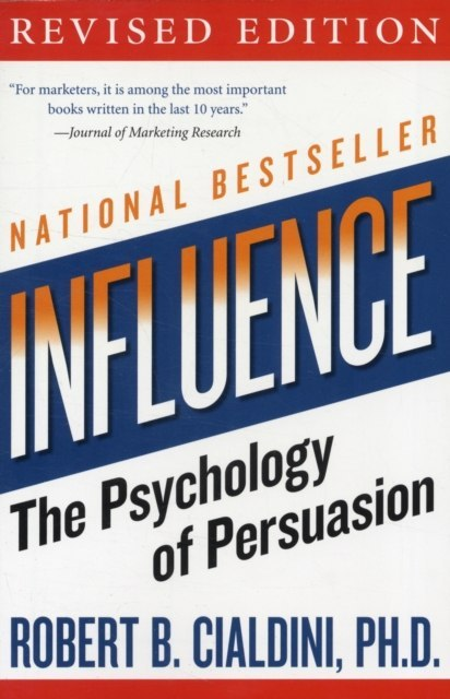 influence : The Psychology of Persuasion by Robert B. PhD Cialdini