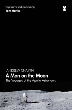 A Man on the Moon : The Voyages of the Apollo Astronauts by Andrew Chaikin