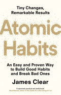 Atomic Habits : An Easy and Proven Way to Build Good Habits and Break Bad Ones by James Clear
