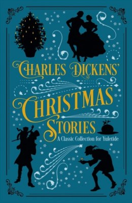 Charles Dickens' Christmas Stories : A Classic Collection for Yuletide by Charles Dickens