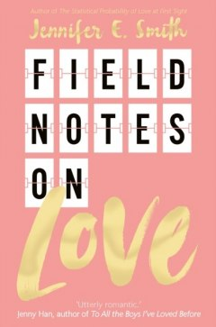 Field Notes on Love by Jennifer E. Smith
