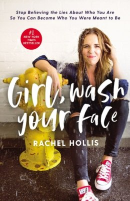 Girl, Wash Your Face : Stop Believing the Lies About Who You Are so You Can Become Who You Were Meant to Be by Rachel Hollis