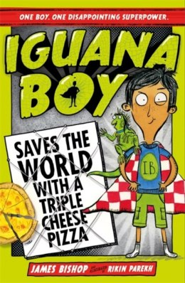 Iguana Boy Saves the World With a Triple Cheese Pizza : Book 1 by James Bishop