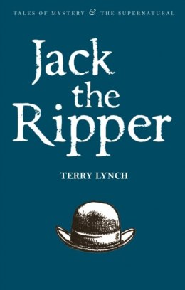 Jack the Ripper : The Whitechapel Murderer by Terry Lynch