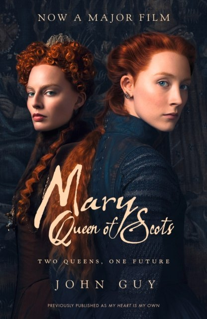 Mary Queen of Scots : Film Tie-in by John Guy