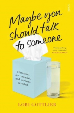Maybe You Should Talk to Someone : the heartfelt, funny memoir by a New York Times bestselling therapist by Lori Gottlieb