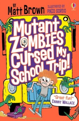Mutant Zombies Cursed My School Trip by Matt Brown