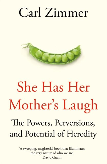 She Has Her Mother's Laugh : The Powers, Perversions, and Potential of Heredity by Carl Zimmer