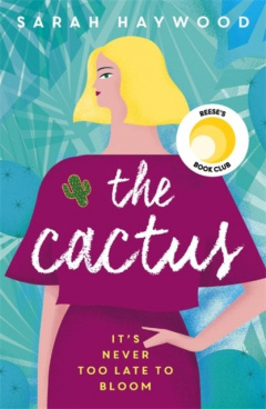 The Cactus : A Reese Witherspoon x Hello Sunshine Book Club Pick by Sarah Haywood