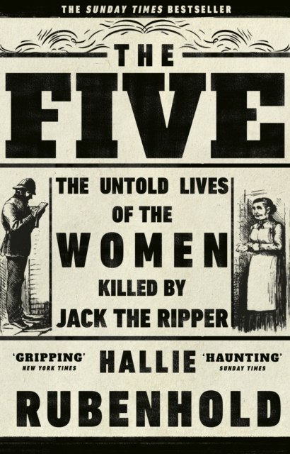 The Five : The Untold Lives of the Women Killed by Jack the Ripper by Hallie Rubenhold