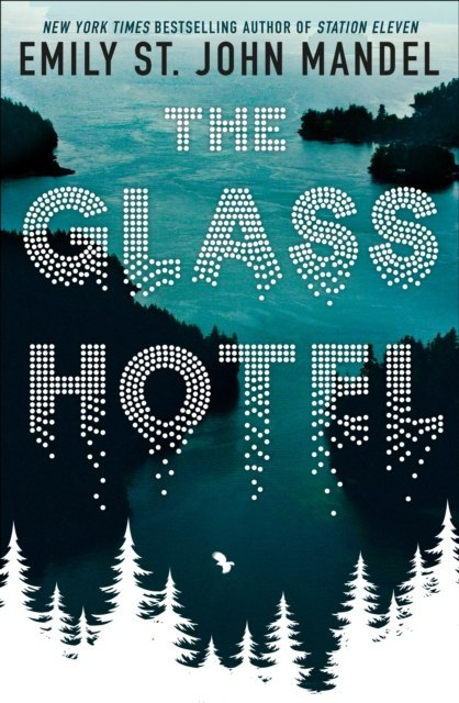 The Glass Hotel by Emily St.John Mandel