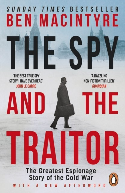 The Spy and the Traitor : The Greatest Espionage Story of the Cold War by Ben MacIntyre