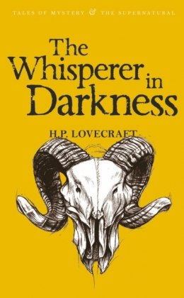The Whisperer in Darkness : Collected Stories Volume One by H.P. Lovecraft