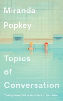 Topics of Conversation by Miranda Popkey