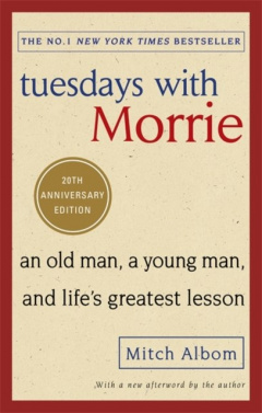 Tuesdays With Morrie : An old man, a young man, and life's greatest lesson by Mitch Albom