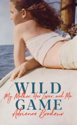 Wild Game : My Mother, Her Lover and Me by Adrienne Brodeur